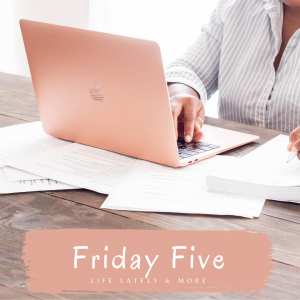 Friday Five | Life Lately, Back to School and Home Decor