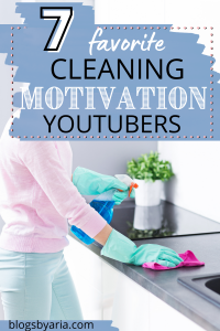 7 Favorite Cleaning Motivation YouTubers